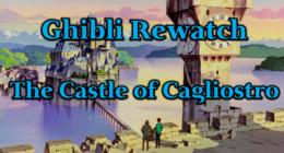 The Castle of Cagliostro & Ghibli Rewatch Series Kick-Off