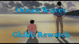 Ocean Waves – Ghibli Rewatch