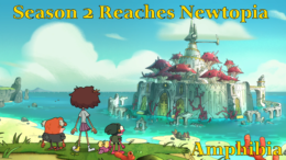 Season 2 Reaches Newtopia – Amphibia