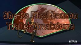 Final Season Trailer Breakdown – She-Ra and the Princesses of Power