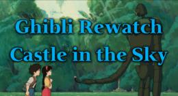 Castle in the Sky – Ghibli Rewatch