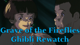 Grave of the Fireflies – Ghibli Rewatch