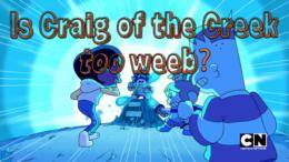 Is Craig of the Creek too weeb?