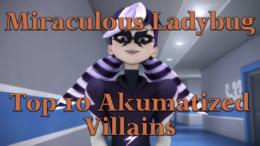 Top 10 Akumatized Villains – Miraculous Ladybug