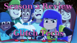Season 2 Review – Glitch Techs