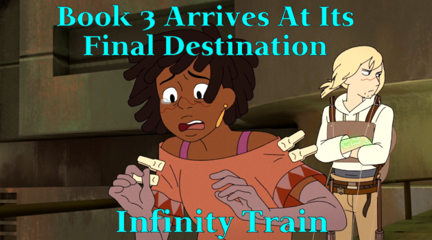 Book 3 Arrives At Its Final Destination – Infinity Train