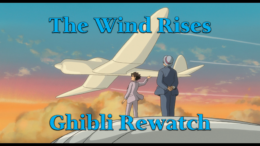 The Wind Rises – Ghibli Rewatch